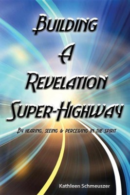 Building a Revelation Super Highway  -     By: Kathleen Schmeuszer