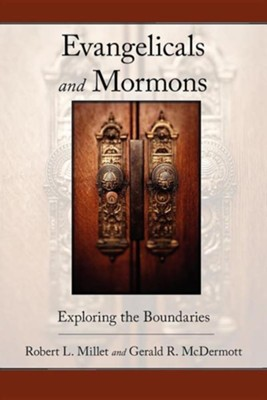 Evangelicals and Mormons: Exploring the Boundaries  -     By: Robert L. Millet, Gerald R. McDermott