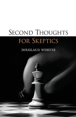 Second Thoughts for Skeptics  -     By: Douglas D. Webster
