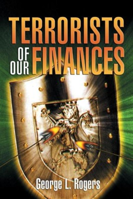Terrorists of Our Finances  -     By: George L. Rogers