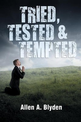 Tried, Tested & Tempted  -     By: Allen A. Blyden
