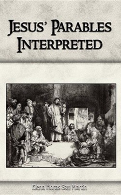 Jesus' Parables Interpreted  -     By: Elena Horas San Martin