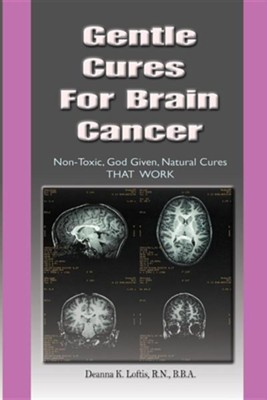 Gentle Cures for Brain Cancer  -     By: Deanna Loftis