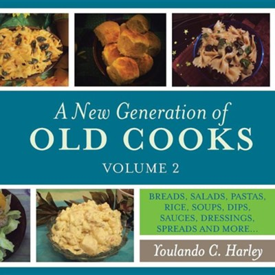 A New Generation of Old Cooks, Volume 2: Breads, Salads, Pastas, Rice, Soups, Dips, Sauces, Dressings, Spreads and More...  -     By: Youlando C. Harley