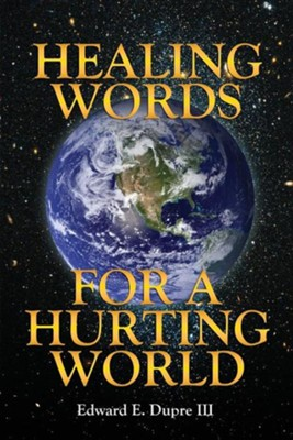 Healing Words for a Hurting World  -     By: Edward E. Dupre