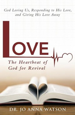Love the Heartbeat of God for Revival: Loving God, Responding to His Love, and Giving His Love Away  -     By: Dr. Jo Anna Watson