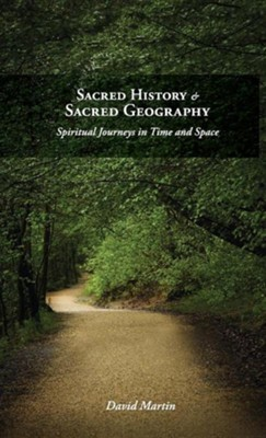 Sacred History and Sacred Geography: Spiritual Journeys in Time and Space  -     By: David Martin