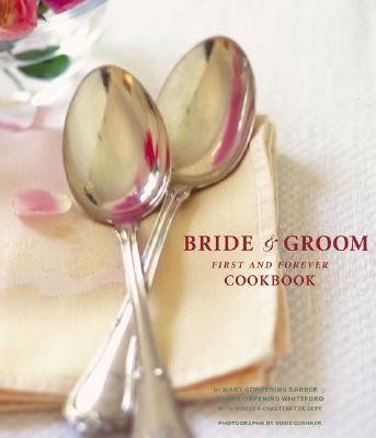 The Bride & Groom First and Forever Cookbook  -     By: Mary Corpening Barber, Sara Corpening Whiteford
