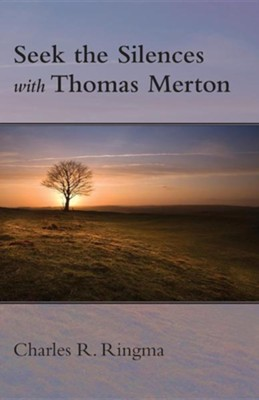 Seek the Silences with Thomas Merton  -     By: Charles Ringma