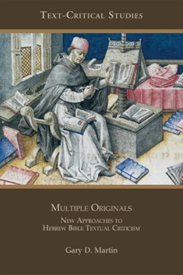 Multiple Originals: New Approaches to Hebrew Bible Textual Criticism  -     By: Gary D. Martin