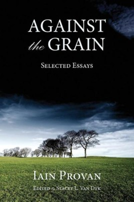 Against the Grain  -     Edited By: Stacey Van Dyk     By: Iain Provan