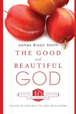 The Good and Beautiful God: Falling in Love with the God Jesus Knows  -     By: James Bryan Smith