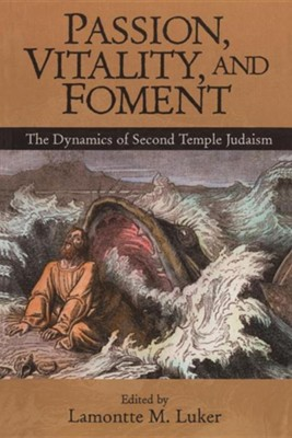 Passion, Vitality, and Foment: The Dynamics of Second-Temple Judaism  -