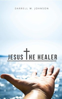 Jesus the Healer  -     By: Darrell Johnson