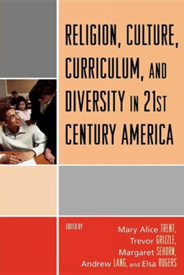 Religion, Culture, Curriculum, and Diversity in 21st Century America  -     Edited By: Mary Alice Trent, Trevor Grizzle, Margaret Sehorn     By: Mary Alice Trent(ED.), Trevor Grizzle(ED.) & Margaret Sehorn(ED.)