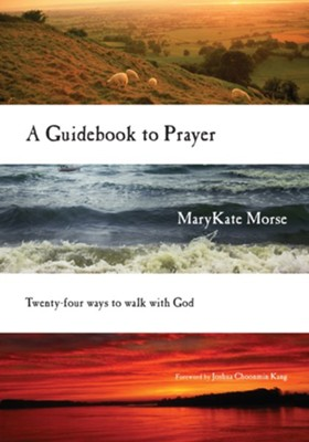 A Guidebook to Prayer: 24 Ways to Walk with God  -     By: MaryKate Morse