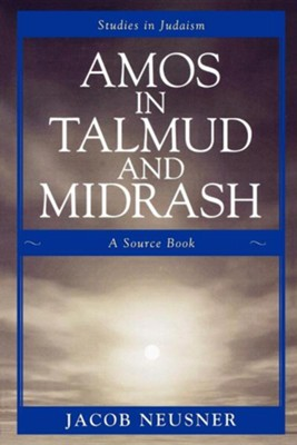 Amos in Talmud and Midrash: A Source Book  -     By: Jacob Neusner