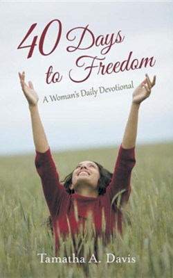 40 Days to Freedom: A Woman's Daily Devotional  -     By: Tamatha A. Davis