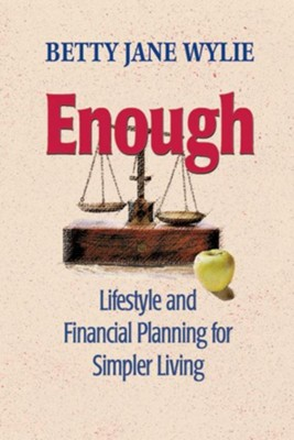 Enough: Lifestyle and Financial Planning for Simpler Living  -     By: Betty Jane Wylie