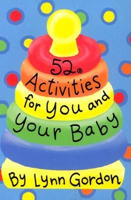 52 Activities for You and Your Baby  -     By: Lynn Gordon     Illustrated By: Karen Johnson