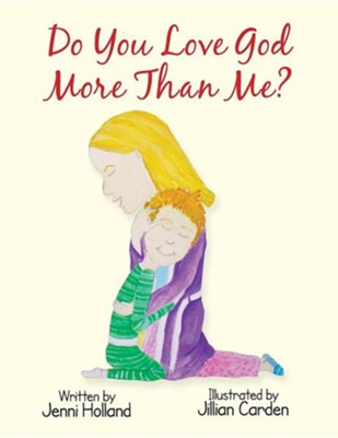 Do You Love God More Than Me?  -     By: Jenni Holland