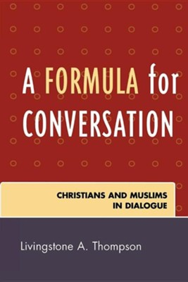 A Formula for Conversation: Christians and Muslims in Dialogue  -     By: Livingstone A. Thompson