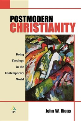 Postmodern Christianity: Doing Theology in the Contemporary World  -     By: John W. Riggs