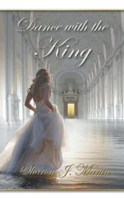 A Dance with the King  -     By: Sharon J. Martin