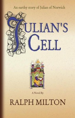 Julian's Cell: The Earthly Story of Julian of Norwich  -     By: Ralph Milton
