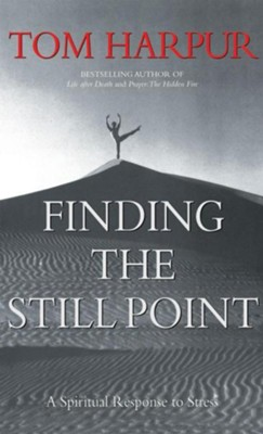 Finding the Still Point (HC): A Spiritual Response to Stress  -     By: Tom Harpur