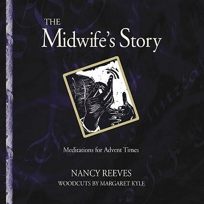 The Midwife's Story: Meditations for Advent Times  -     By: Nancy Reeves, Margaret Kyle