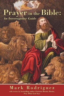 Prayer in the Bible: An Interrogative Guide  -     By: Mark Rodriguez