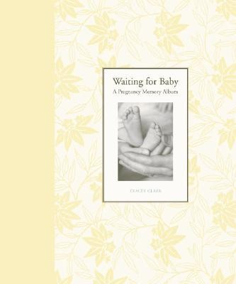 Waiting for Baby: A Pregnancy Memory Album  -     By: Tracey Clark