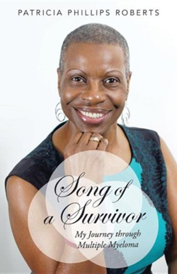 Song of a Survivor: My Journey Through Multiple Myeloma  -     By: Patricia Phillips Roberts