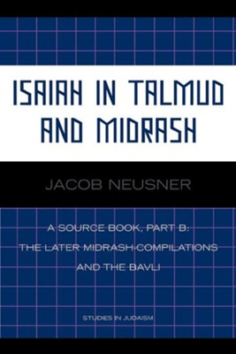Isaiah in Talmud and Misrash: A Source Book, Part B  -     By: Jacob Neusner