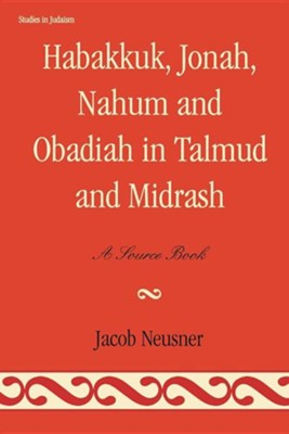 Habakkuk, Jonah, Nahum, and Obadiah in Talmud and Midrash: A Source Book  -     By: Jacob Neusner