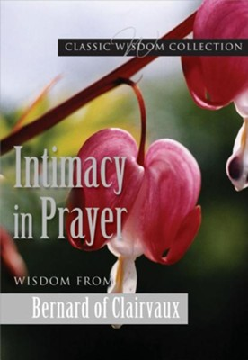 Intimacy in Prayer: Wisdom from Bernard of Clairvaux  -     By: Bernard of Clairvaux