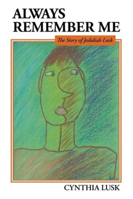 Always Remember Me: The Story of Jedidiah Lusk  -     By: Cynthia Lusk