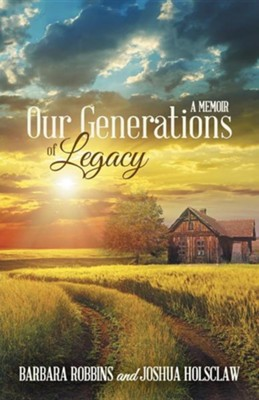 Our Generations of Legacy: A Memoir  -     By: Barbara Robbins, Joshua Holsclaw