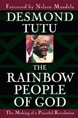 Rainbow People of God: The Making of a Peaceful Revolution  -     By: Desmond Tutu, Nelson Mandela