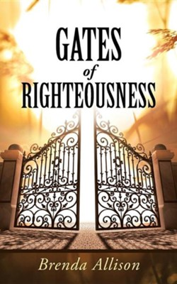 Gates of Righteousness  -     By: Brenda Allison