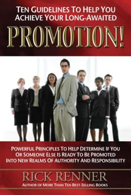 Promotion: Ten Guidelines to Help You Achieve Your Long-Awaited Promotion  -     By: Rick Renner
