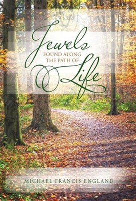 Jewels Found Along the Path of Life  -     By: Michael Francis England