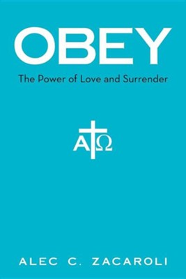 Obey: The Power of Love and Surrender  -     By: Alec C. Zacaroli