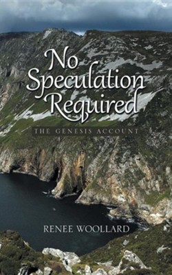 No Speculation Required: The Genesis Account  -     By: Renee Woollard