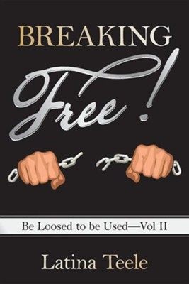 Breaking Free!: Be Loosed to Be Used-Vol II  -     By: Latina Teele