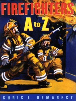 Firefighters A to Z  -     By: Chris L. Demarest     Illustrated By: Chris L. Demarest