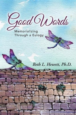 Good Words: Memorializing Through a Eulogy  -     By: Beth L. Hewett