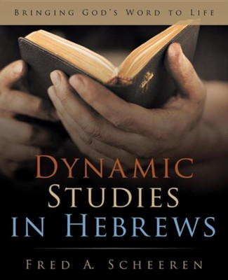 Dynamic Studies in Hebrews: Dynamic Studies in Hebrews  -     By: Fred A. Scheeren