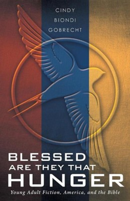 Blessed Are They That Hunger: Young Adult Fiction, America, and the Bible  -     By: Cindy Biondi Gobrecht